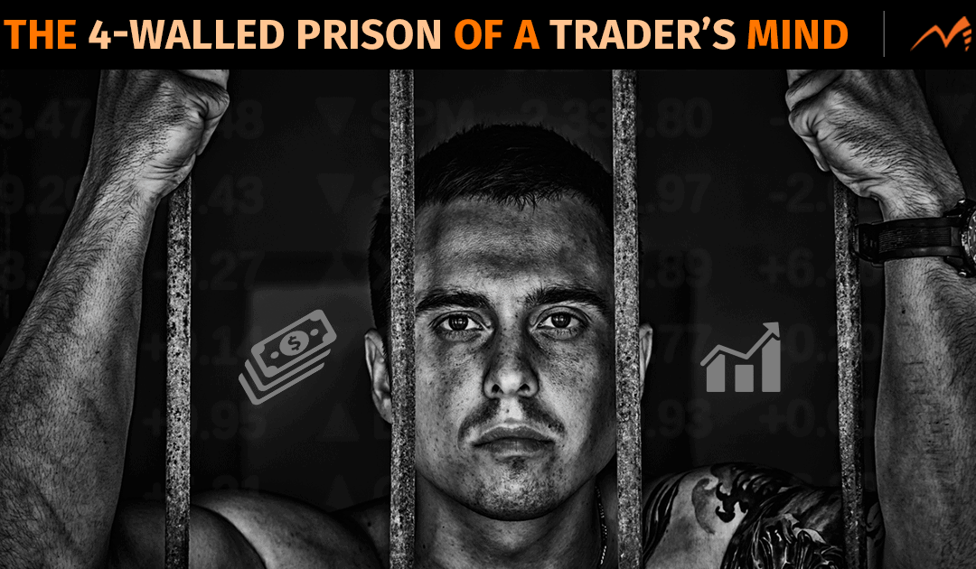 The 4-Walled Prison Of A Trader's Mind